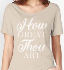 How Great Thou Art Women's Relaxed Fit T-Shirt