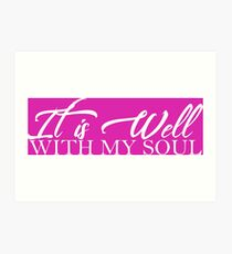 It is Well...With My Soul Art Print
