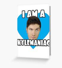 I am a KyleManiac Greeting Card