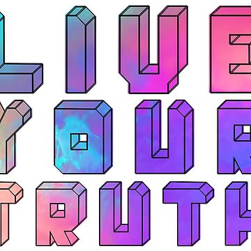 LIVE YOUR TRUTH by ButchAlice
