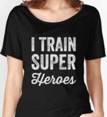 I train super heroes Women's Relaxed Fit T-Shirt