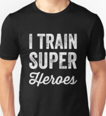 I train super heroes T-Shirt