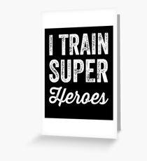 I train super heroes Greeting Card
