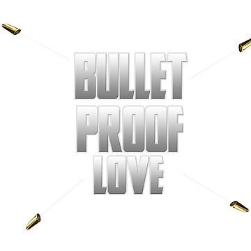 Bullet Proof Love by kmpfanworks
