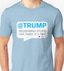 TRUMP TWEETS : Redefining Stupid One Tweet At A Time Unisex T-Shirt