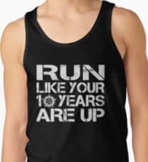 Run like your 10 years are up. Tank Top