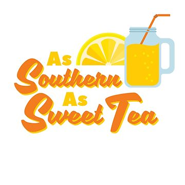 As Southern As Sweet Tea Design by TexasLove