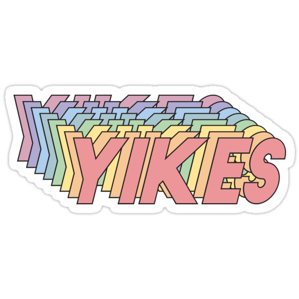 Quot Yikes Quot Stickers By Alesia Fisher Redbubble