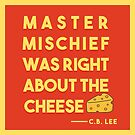 Master Mischief Was Right About The Cheese by wxnderless