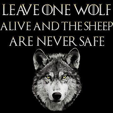 Leave one Wolf Alive and The Sheep Are Never Safe by TrendyTees12