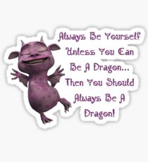 Always Be Yourself Unless You Can Be A Dragon Sticker