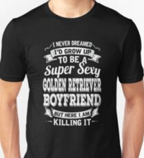 I never dreamed I'd grow up to be a super sexy Golden Retriever boyfriend but here I am killing it T-Shirt