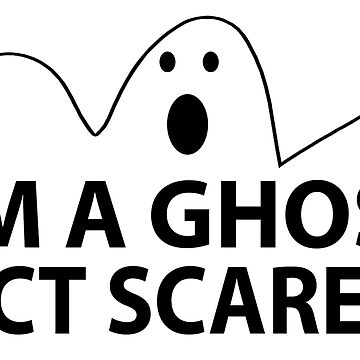 I'M A Ghost Act Scared Halloween Print  by pinewayart