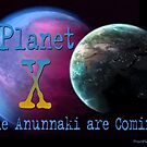 Planet X: The Anunnaki Are Coming! by ayemagine