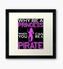 Why Be A Princess When You Can Pirate Girls Womens Tshirt Framed Print