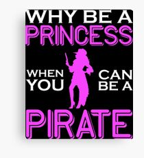 Why Be A Princess When You Can Pirate Girls Womens Tshirt Canvas Print