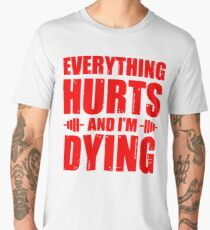 Everything Hurts And I'm Dying Men's Premium T-Shirt