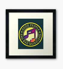 Good people and bad musicians Framed Print
