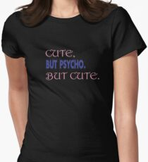 CUTE, BUT PSYCHO. BUT CUTE. Womens Fitted T-Shirt