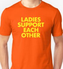 LADIES SUPPORT EACH OTHER! T-Shirt