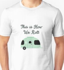 This is How We Roll Camping Unisex T-Shirt