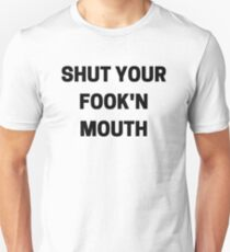 Shut Your Fook'n Mouth T-Shirt
