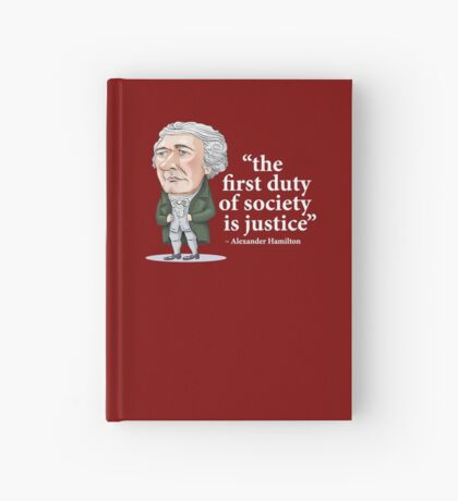 "Alexander Hamilton ""...the first duty of society is justice."" Hardcover Journal"