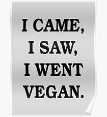I Came, I Saw, I Went Vegan Poster