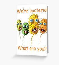 We're bacteria! Greeting Card