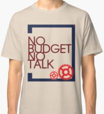 No Budget - No Talk Classic T-Shirt