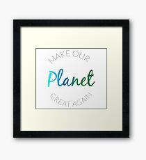 Make Our Planet Great Again Framed Print