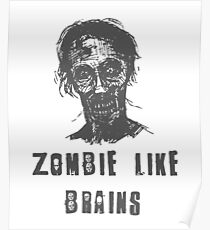 Zombie Like Brains Poster