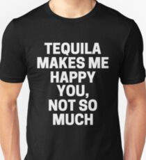 Tequila Makes Me Happy You Not So Much T-Shirt T-Shirt