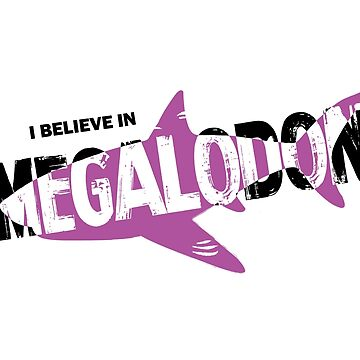 I Believe in Megalodon by christychik
