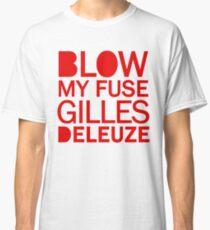 Blow My Fuse Gilles Deleuze Classic T-Shirt