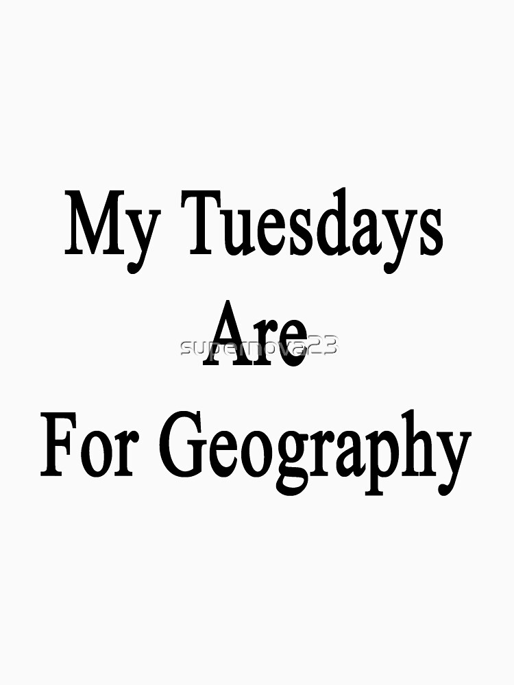 My Tuesdays Are For Geography  by supernova23