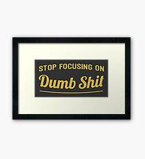 Stop focusing on dumb shit Framed Print