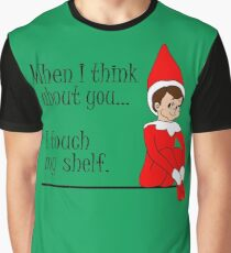 When I Think About You I Touch My Shelf Funny Christmas Elf Graphic T-Shirt