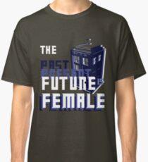 The Past-Present-Future Is Female (TARDIS) Classic T-Shirt