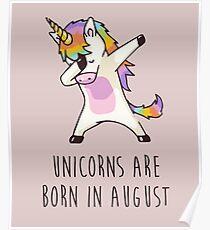 Unicorns are born in August - Dabbing Unicorn Poster