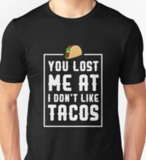 You Lost Me At I Don't Like Tacos T-Shirt