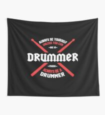 Always Be A Drummer Shirt Wall Tapestry