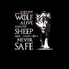 Leave one wolf alive and the sheep are never safe by CoolTeeShirts