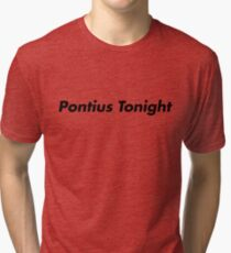 Pontius Tonight! - Black on White Tri-blend T-Shirt