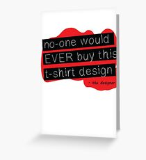 NO ONE WOULD EVER Greeting Card