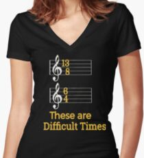 These are Difficult Times Funny Pun Parody Tee for Musicians Women's Fitted V-Neck T-Shirt