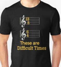 These are Difficult Times Funny Pun Parody Tee for Musicians Unisex T-Shirt