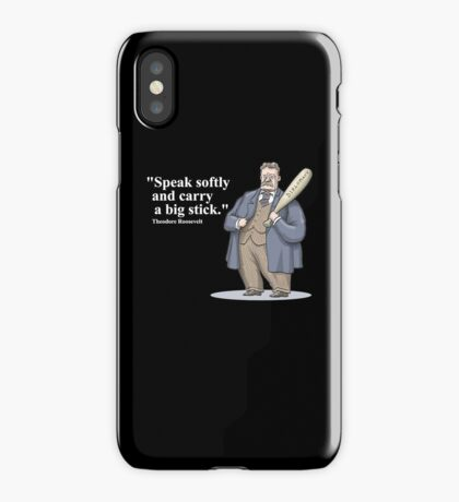 "Theodore Roosevelt ""Speak softly and carry a big stick."" iPhone Case"
