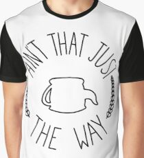 Ain't That Just The Way Graphic T-Shirt