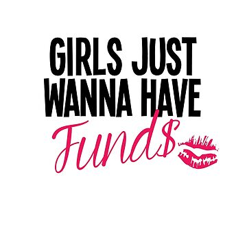 Girls Just Wanna Have Funds by ffionrosethomas